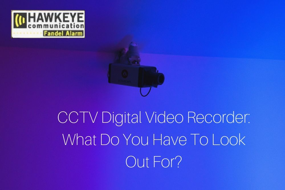 CCTV Digital Video Recorder: What Do You Have To Look Out For?