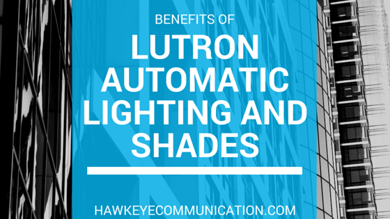 benefits of lutron automatic lighting and shades.png