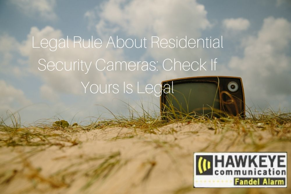 Legal Rule About Residential Security Cameras: Check If Yours Is Legal