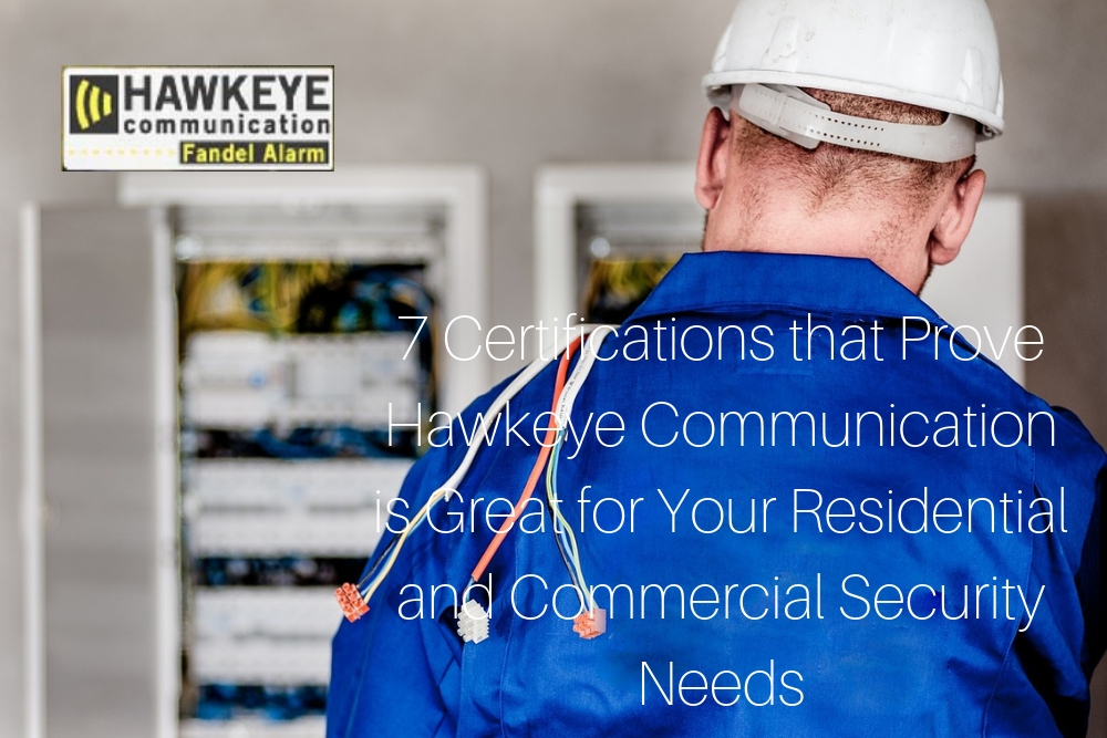 7 Certifications that Prove Hawkeye Communication is Great for Your Residential and Commercial Security Needs.jpg