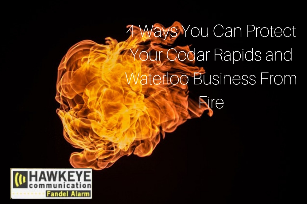 4 Ways You Can Protect Your Cedar Rapids and Waterloo Business From Fire