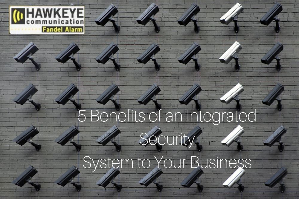 5 Benefits of an Integrated Security System to Your Business