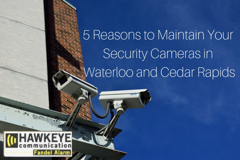 5 Reasons to Maintain Your Security Cameras in Waterloo and Cedar Rapids.jpg