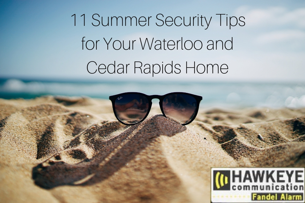 11 Summer Security Tips for Your Waterloo and Cedar Rapids Home