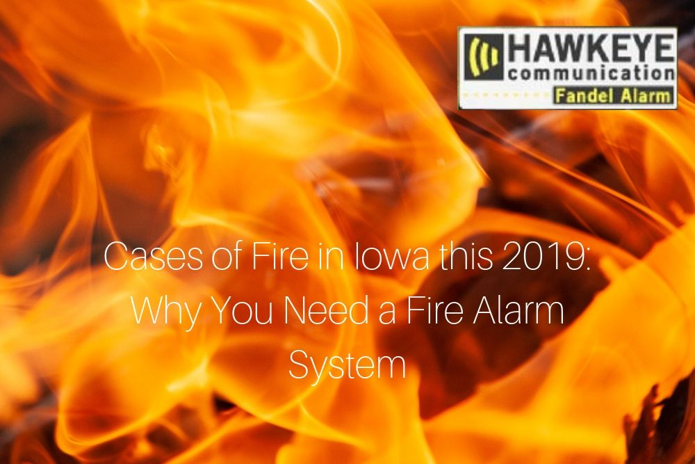 Cases of Fire in Iowa this 2019: Why You Need a Fire Alarm System