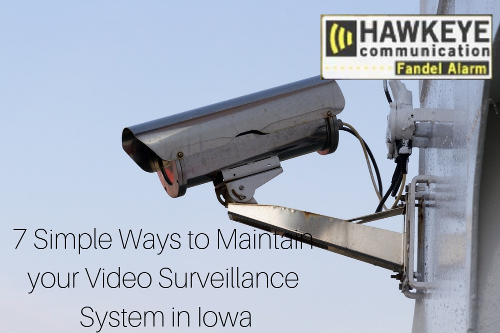 7 Simple Ways to Maintain your Video Surveillance System in Iowa