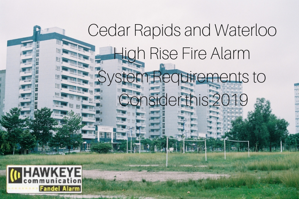 Cedar Rapids and Waterloo High Rise Fire Alarm System Requirements to Consider this 2019.jpg